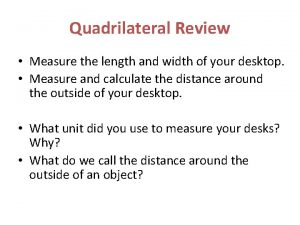 Quadrilateral Review Measure the length and width of