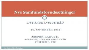 Nye Samfundsforudstninger DET SAGKYNDIGE RD 26 NOVEMBER 2018