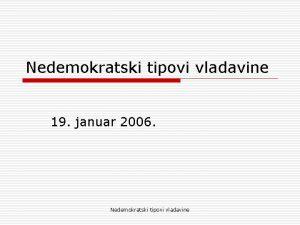 Nedemokratski tipovi vladavine 19 januar 2006 Nedemokratski tipovi
