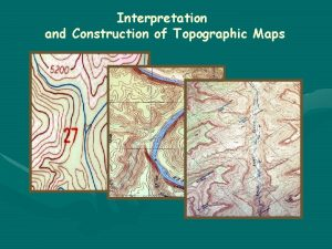 Interpretation and Construction of Topographic Maps Goals of