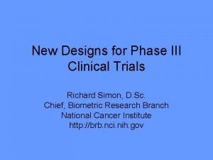 New Designs for Phase III Clinical Trials Richard