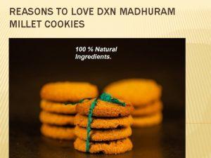 REASONS TO LOVE DXN MADHURAM MILLET COOKIES REASONS