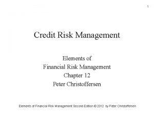 1 Credit Risk Management Elements of Financial Risk