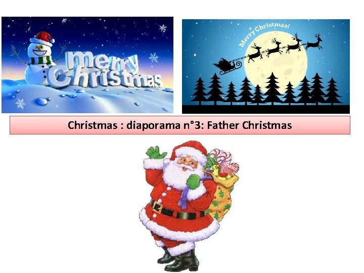 Christmas diaporama n 3 Father Christmas FATHER CHRISTMAS