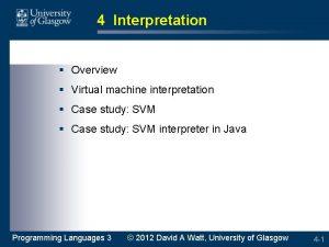 4 Interpretation Overview Virtual machine interpretation Case study