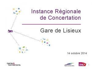 Instance Rgionale de Concertation Gare de Lisieux 14