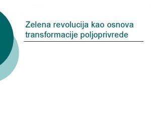 Zelena revolucija kao osnova transformacije poljoprivrede Transformacija poljoprivrede