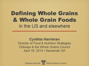 Defining Whole Grains Whole Grain Foods in the