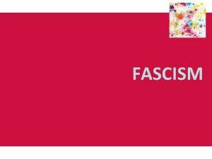 FASCISM Origins and development of fascism Fascism emerged