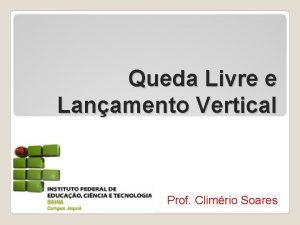 Queda Livre e Lanamento Vertical Prof Climrio Soares