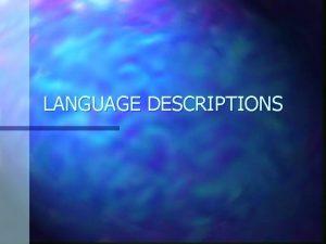 LANGUAGE DESCRIPTIONS LANGUAGE DESCRIPTIONS CLASSICALTRADITIONAL GRAMMAR n STRUCTURAL