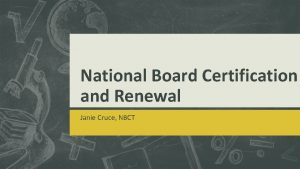 National Board Certification and Renewal Janie Cruce NBCT