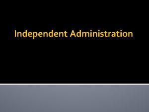 Independent Administration Creation of Independent Administration 1 Express