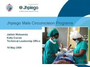 Jhpiego Male Circumcision Programs Jabbin Mulwanda Kelly Curran