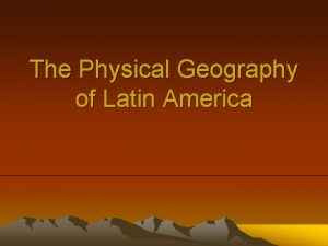 The Physical Geography of Latin America Mexico Mountains