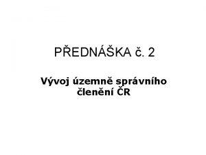 PEDNKA 2 Vvoj zemn sprvnho lenn R VVOJ