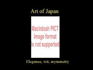 Art of Japan Elegance wit asymmetry Japan had