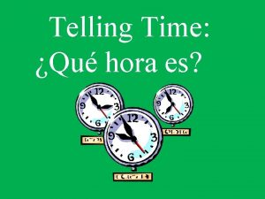 Telling Time Qu hora es La hora Today