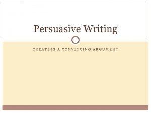 Persuasive Writing CREATING A CONVINCING ARGUMENT Defined Persuasive