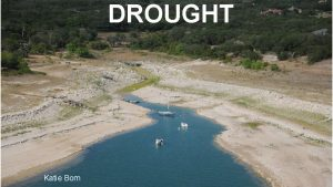 DROUGHT Katie Born Goal Map the drought severity