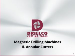 Magnetic Drilling Machines Annular Cutters 1 What is