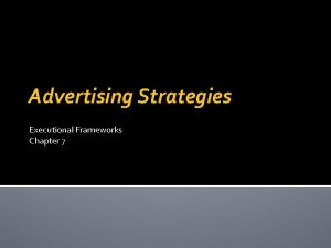 Advertising Strategies Executional Frameworks Chapter 7 Message Strategies