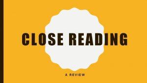 CLOSE READING A REVIEW CLOSE READING A REVIEW