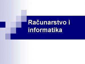Raunarstvo i informatika Raunarstvo i informatika n n