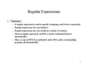 Regular Expressions Highlights A regular expression is used