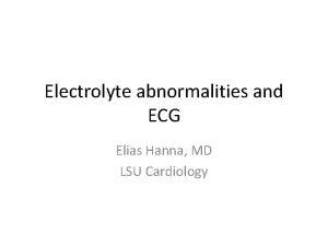 Electrolyte abnormalities and ECG Elias Hanna MD LSU