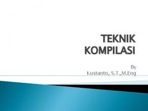 TEKNIK KOMPILASI By Kustanto S T M Eng