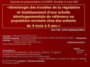 Sminaire de pdopsychiatrie lHUDERF Bruxelles le 4 juin