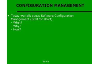 CONFIGURATION MANAGEMENT Today we talk about Software Configuration