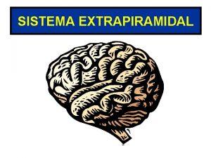 SISTEMA EXTRAPIRAMIDAL SISTEMAS MOTORES Piramidal voluntario Extrapiramidal involuntario