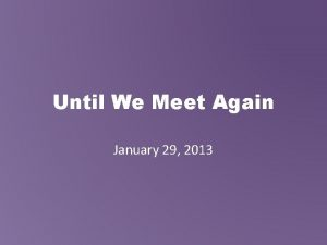 Until We Meet Again January 29 2013 First