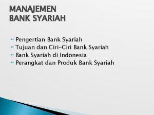 MANAJEMEN BANK SYARIAH Pengertian Bank Syariah Tujuan dan