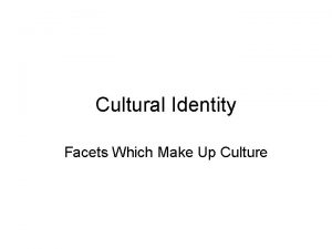 Cultural Identity Facets Which Make Up Culture Facets
