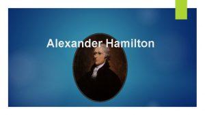 Alexander Hamilton Generalit di Alexander Hamilton La vita