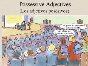 Possessive Adjectives Los adjetivos posesivos Possessive Adjectives Tell