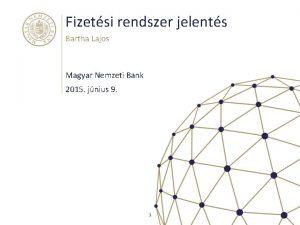 Fizetsi rendszer jelents Bartha Lajos Magyar Nemzeti Bank