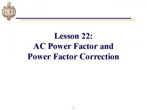Lesson 22 AC Power Factor and Power Factor
