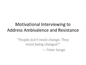 Motivational Interviewing to Address Ambivalence and Resistance People