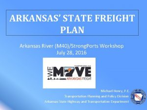 ARKANSAS STATE FREIGHT PLAN Arkansas River M 40Strong
