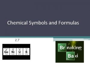 Chemical Symbols and Formulas 2 7 Chemical Symbols