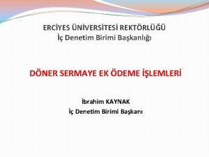 ERCYES NVERSTES REKTRL Denetim Birimi Bakanl DNER SERMAYE