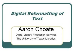 Digital Reformatting of Text Aaron Choate Digital Library