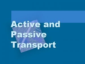 Active and Passive Transport Passive and Active Transport