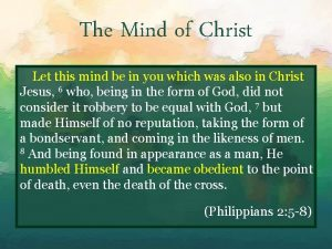 The Mind of Christ Let this mind be