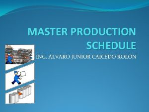 MASTER PRODUCTION SCHEDULE ING LVARO JUNIOR CAICEDO ROLN