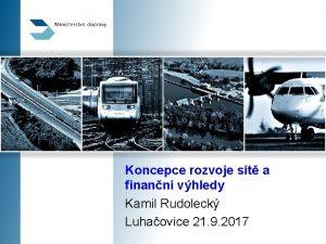 Koncepce rozvoje st a finann vhledy Kamil Rudoleck
